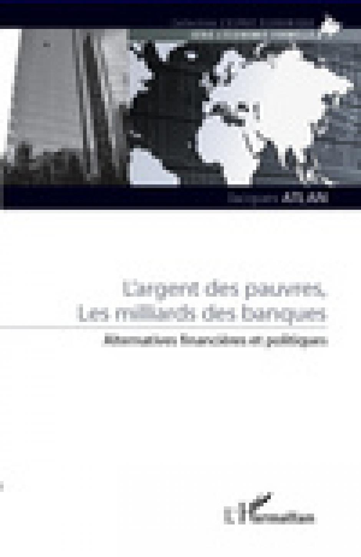 L'argent des pauvres, les milliards des banques - Jacques Altan