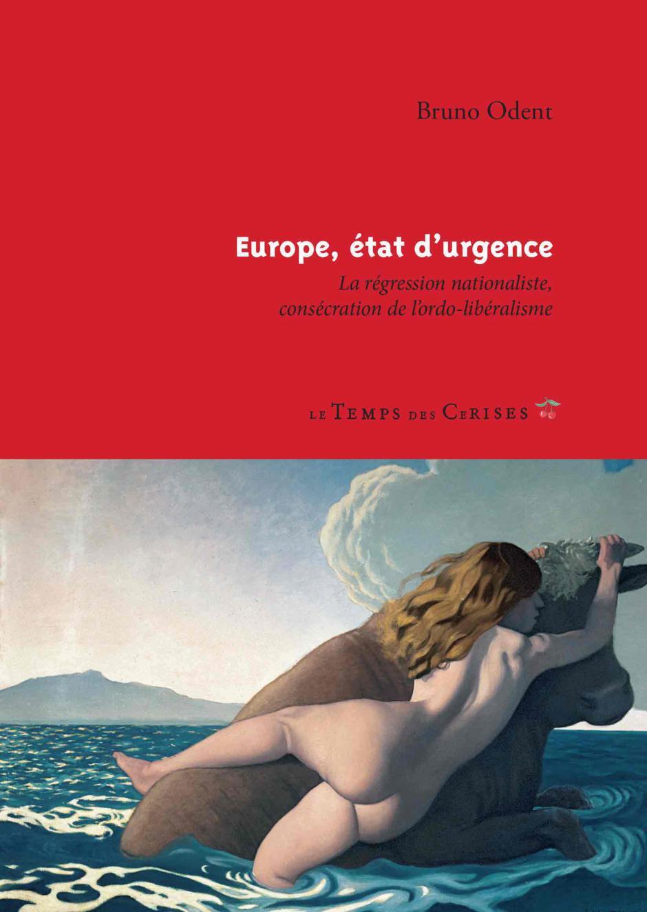 Europe, état d'urgence. La régression nationaliste, consécration de l'ordolibéralisme - Bruno Odent